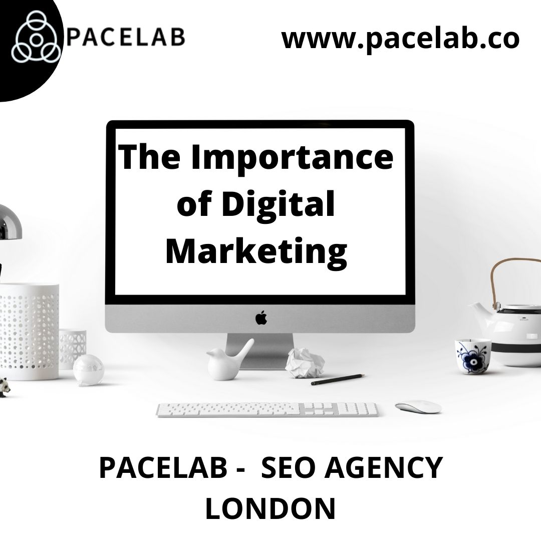 The Importance of Digital Marketing pacelab - seo agency london
