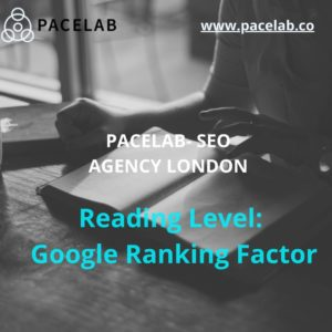 """Reading Level: Google Ranking Factor"".pacelab - seo agency london"