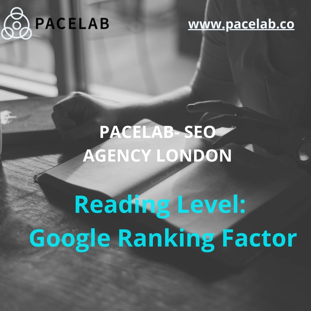 """Reading Level: Google Ranking Factor"".pacelab - seo agency london"