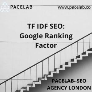 """TF IDF SEO: Google Ranking Factor"".pacelab - seo agency london"