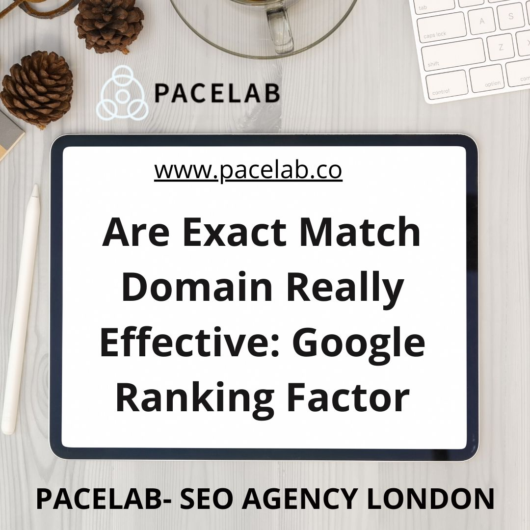 _Are Exact Match Domain Really Effective_ Google Ranking Factor_.pacelab - seo agency london