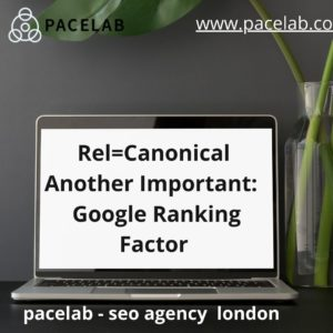Rel=Canonical Another Important_ Google Ranking Factor_.pacelab - seo agency london