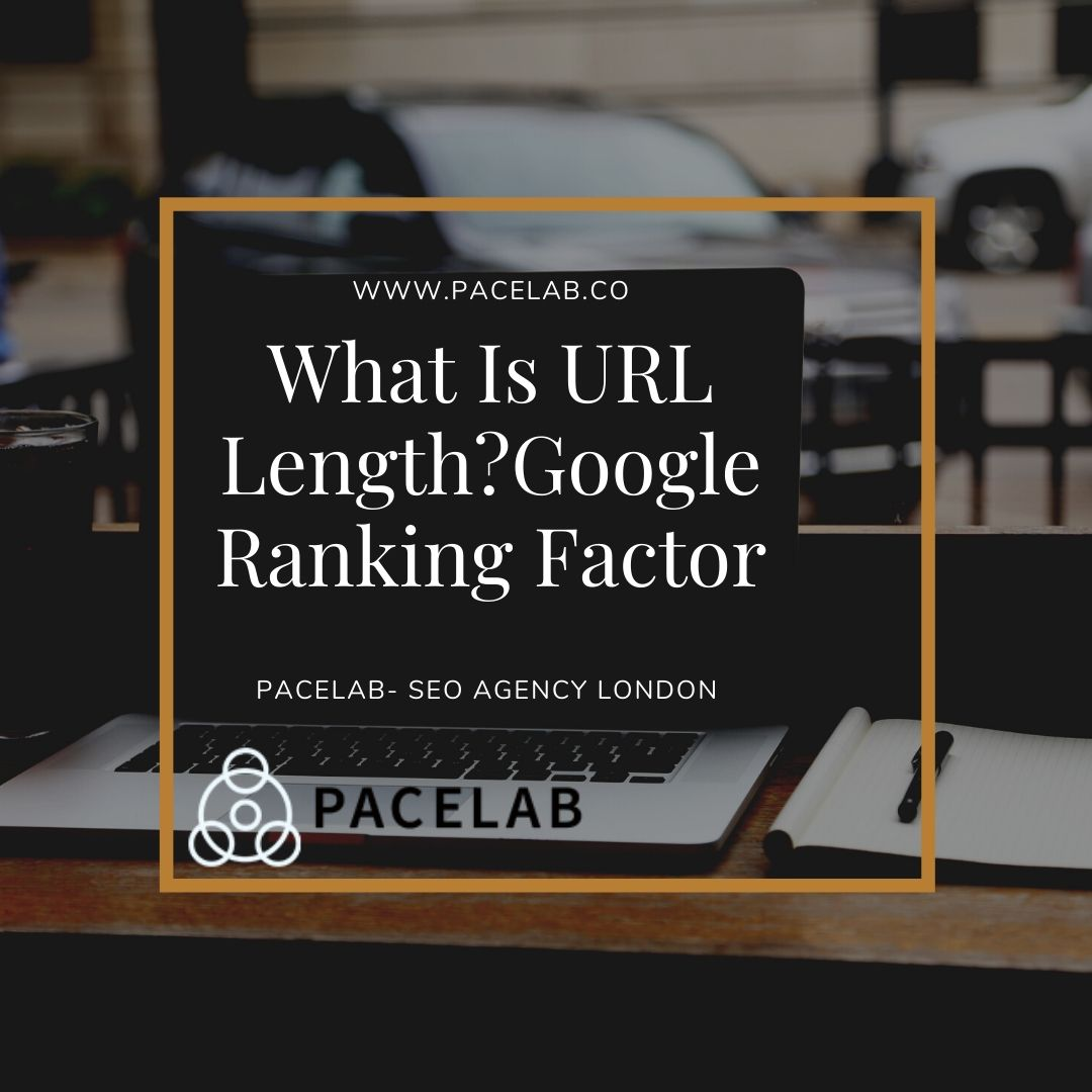 """What Is URL Length"" pacelab-seo agency london"
