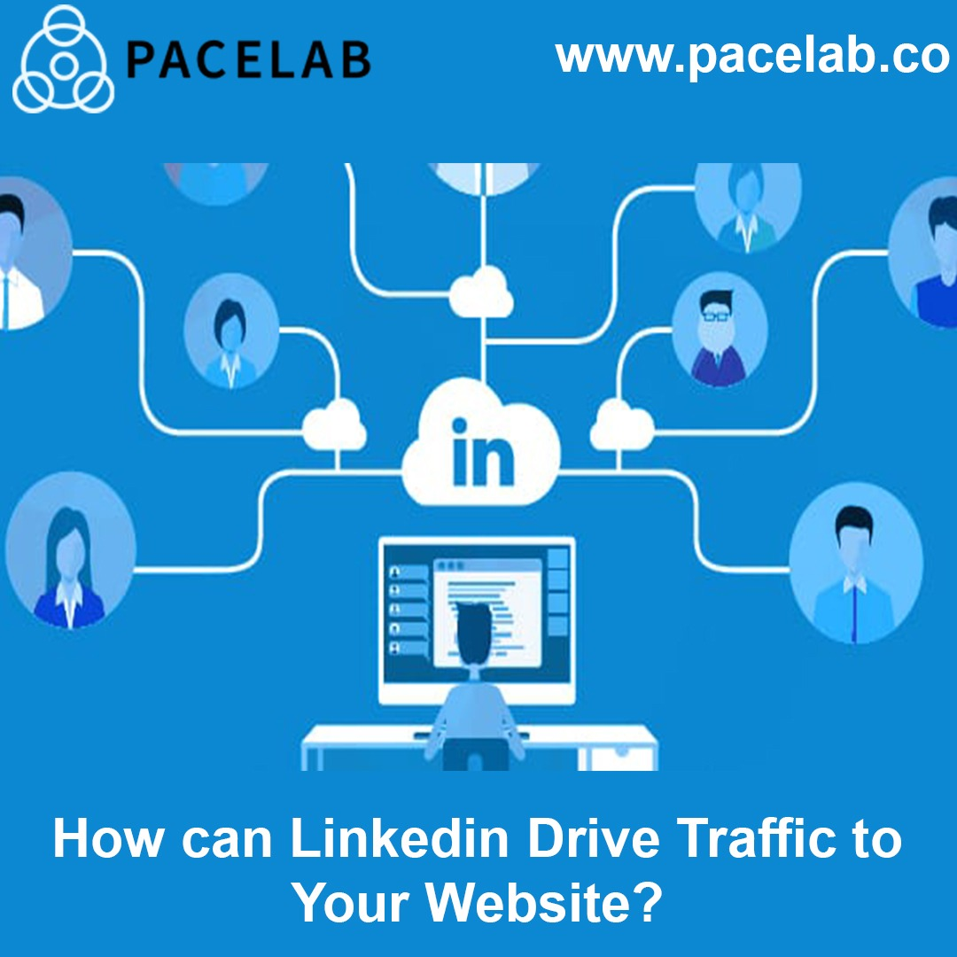 """LinkedIn drive traffic to your website"" pacelab - seo agency london"