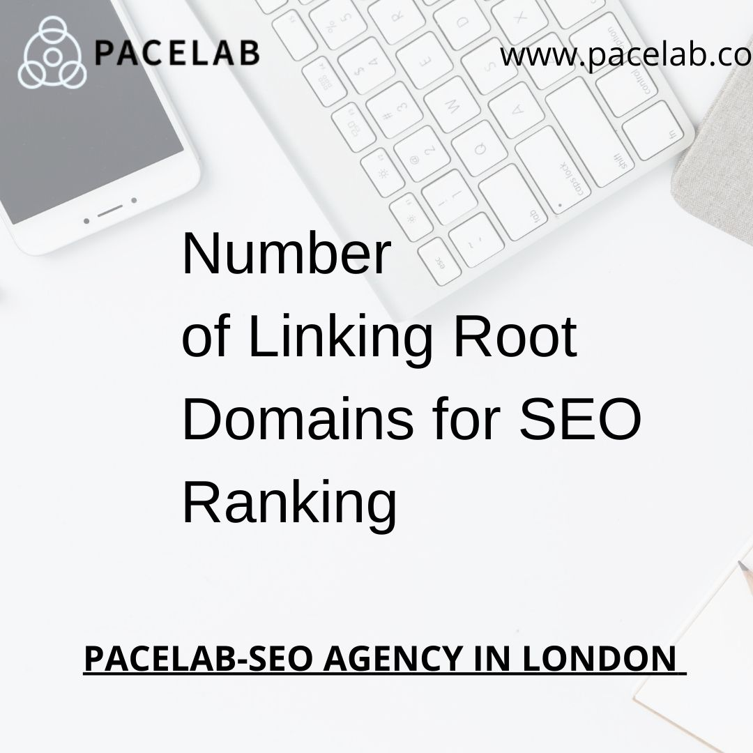 """Number of Linking Root Domains -Pacelab- Seo Agency London"