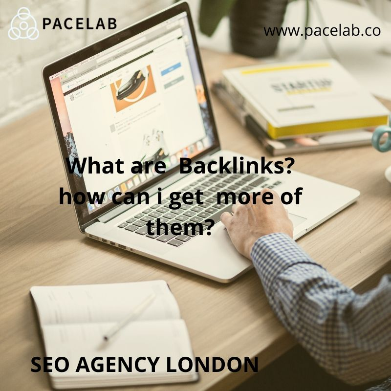 What are Backlinks? how can i get more of them? PACELAB- SEO AGENCY LONDON